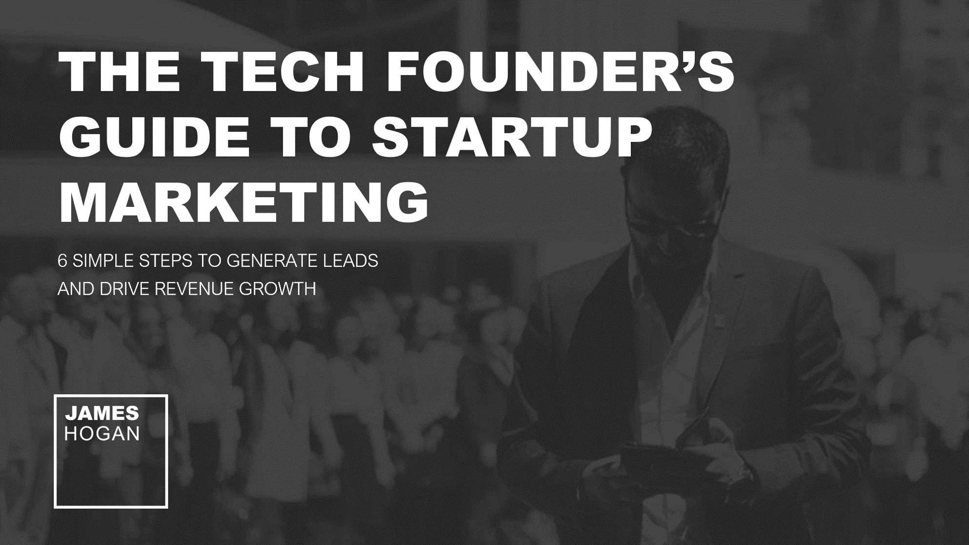 James Hogan | The tech founder's guide to startup marketing